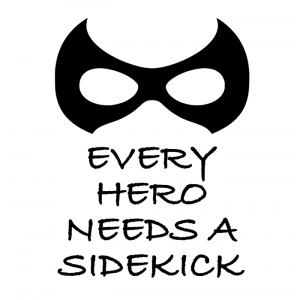 Every hero needs a sidekick